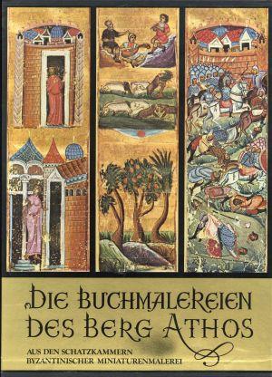 Die Buchmalereien des Berg Athos. Aus den Schatzkammern byzantinischer Miniaturenmalerei.