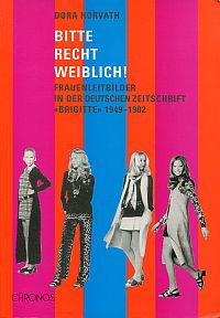 """Bitte recht weiblich! Frauenleitbilder in der deutschen Zeitschrift """"Brigitte"""" 1949 - 1982."""