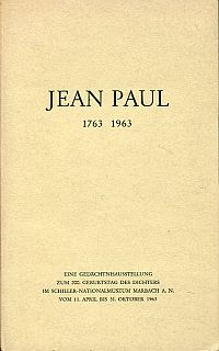 Jean Paul. 1763-1963. Eine Gedächtnisausstellung zum 200. Geburtstag des Dichters im Schiller-Nationalmuseum Marbach a. N. vom 11. April bis 31. Oktober 1963.