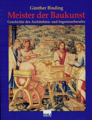 Meister der Baukunst. Geschichte des Architekten- und Ingenieurberufes.