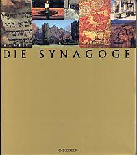 Die Synagoge. Jüdische Kunst, Kultur und Geschichte durch zwei Jahrtausende.