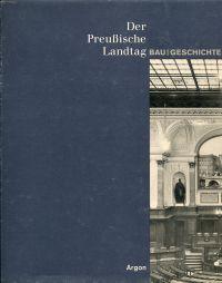 Der Preussische Landtag. Bau und Geschichte.