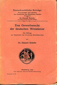 Das Gewerberecht der deutschen Weistümer. Ein Beitrag zur Geschichte des deutschen Gewerberechts.