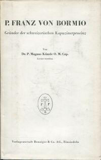P. Franz von Bormio. Gründer der schweizerischen Kapuzinerprovinz.