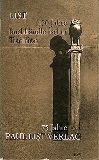 List, über 150 [hundertfünfzig] Jahre buchhändlerischer Tradition. 75 Jahre Paul List Verlag.