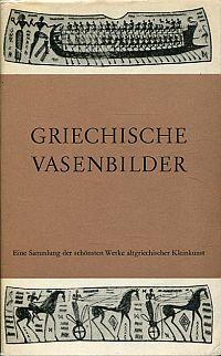 Griechische Vasenbilder. [Eine Sammlung der schönsten Werke altgriechischer Kleinkunst.]