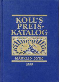 Koll's Preiskatalog. Gesamtausgabe der Liebhaberpreise für Triebfahrzeuge, Wagen und Zubehör von Märklin 00/H0 1999.