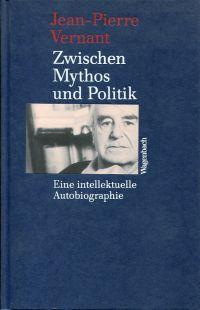 Zwischen Mythos und Politik. Eine intellektuelle Autobiographie.