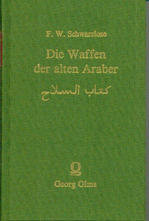 Die Waffen der alten Araber aus ihren Dichtern dargestellt: Kitab al-silah Ein Beitrag zur arabischen Alterthumskunde, Synonymik und Lexicographie.