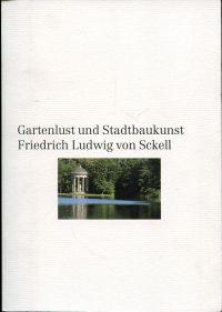 Gartenlust und Stadtbaukunst. Friedrich Ludwig von Sckell, 1750 - 1823.
