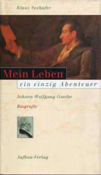 Mein Leben - ein einzig Abenteuer Johann Wolfgang Goethe ; Biografie.