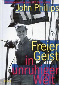 Freier Geist in unruhiger Welt. Ein Fotoreporter bei LIFE 1936 bis 1959.