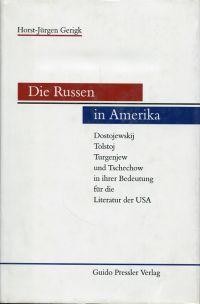 Die Russen in Amerika. Dostojewskij, Tolstoj, Turgenjew und Tschechow in ihrer Bedeutung für die Literatur der USA.