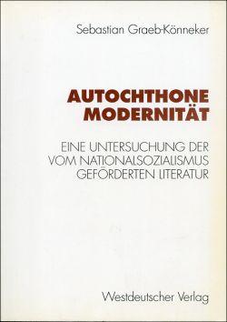 Autochthone Modernität. Eine Untersuchung der vom Nationalsozialismus geförderten Literatur.