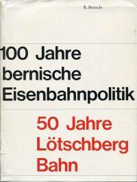 100 Jahre bernische Eisenbahnpolitik, 50 Jahre Lötschberg-Bahn. 1913-1963.