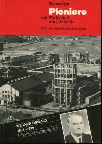 Werner Oswald, 1904-1979. Bürge der Treibstoffversorgung der Schweiz im Zweiten Weltkrieg.