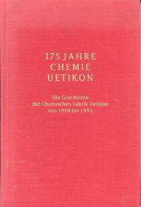 175 Jahre Chemie Uetikon. die Geschichte der Chemischen Fabrik Uetikon von 1818 bis 1993.