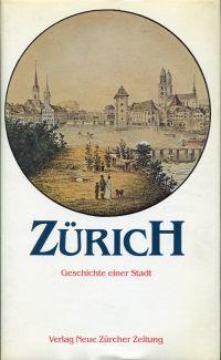 Zürich. Geschichte einer Stadt.
