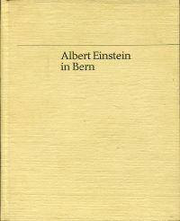 Albert Einstein in Bern. Eine dokumentarische Skizze über das Ringen um ein neues Weltbild.