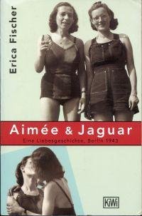 Aimée & Jaguar. Eine Liebesgeschichte Berlin 1943.