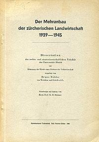 Der Mehranbau der zürcherischen Landwirtschaft 1939 - 1945.