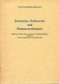 """Zuerwerbs-, Teilerwerbs- und Nebenerwerbsbauern. Begriff und Wesen der sogenannten """"Amphibien-Bauern"""", dargestellt an den Verhältnissen des Kantons Bern."""