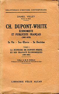 Ch. Dupont-White, économiste et publiciste français (1807 - 1878). Tome 1: La jeunesse de Dupont-White et ses travaux économiques (1807-1851).