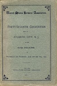 United States Brewers' Association. Forty-Seventh Convention held at Atlantic City, N. J. in the Hotel Shelbourne on Wednesday and Thursday, June 5th and 6th, 1907.