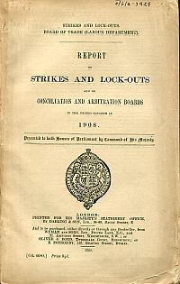 Strikes and look-outs. Board of Trade (Labour Department). Report on strikes and lock-outs and on conciliation and arbitration boards in the United Kingdom in 1908.