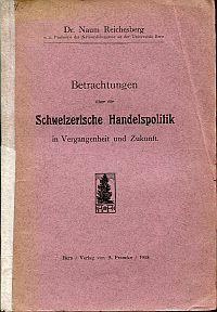 Betrachtungen über die Schweizerische Handelspolitik in Vergangenheit und Zukunft.