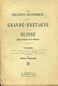Les relations économiques entre la Grande-Bretagne et la Suisse dans le passé et le présent.