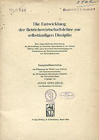 Die Entwicklung der Betriebswirtschaftslehre zur selbständigen Disziplin. eine dogmenkritische Betrachtung der Entwicklung im deutschen Sprachgebiet in den Jahren 1900 - 1935, unter besonderer Berücksichtigung der Verhältnisse der Betriebswirtschaftslehre zur Nationalökonomie.