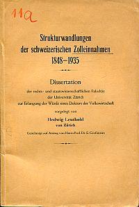 Strukturwandlungen der schweizerischen Zolleinnahmen 1848-1935. Diss. Volksw. Univ. Zürich. [Mit Tabellen].