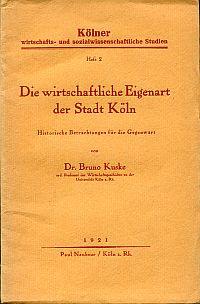 Die wirtschaftliche Eigenart der Stadt Köln. historische Betrachtungen für die Gegenwart.