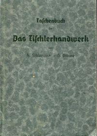 Taschenbuch für das Tischlerhandwerk (Möbel- u. Bautischlerei). Neubearbeitet von Hans Braune.