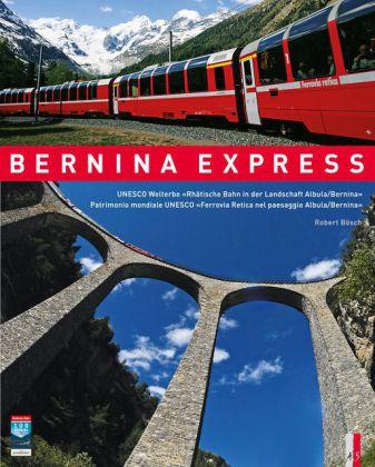 """Bernina Express. Unesco-Welterbe """"Rhätische Bahn in der Landschaft Albula/Bernina""""."""