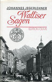 Walliser Sagen. ein Heimatbuch für jung und alt.