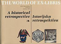 The world of Ex Libris. A historical retrospective. [Istorijska retrospektiva : Narodnii muzej, Beograd, 6. oktobar-5. novembar, 1995 : Sremski Karlovci, prolece, 1996].