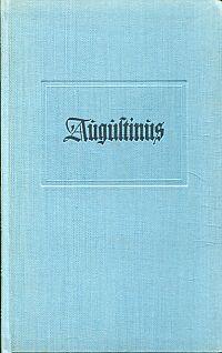 Bekenntnisse und Gottesstaat. Sein Werk ausgewählt von Joseph Bernhart.