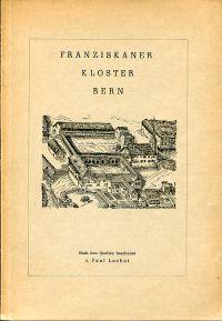 Barfüsser Kloster Bern. Nach den Quellen bearbeitet.