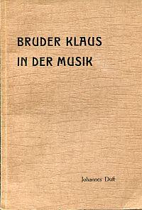 Bruder Klaus in der Musik. Beitrag zur Geschichte des deutschen Volks- und Kirchenliedes der Schweiz.