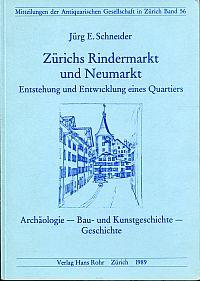 Zürichs Rindermarkt und Neumarkt. Entstehung und Entwicklung eines Quartiers Archäologie - Bau- und Kunstgeschichte - Geschichte.