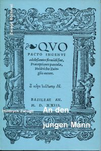 An den jungen Mann. Zwinglis Erziehungsschrift aus dem Jahre 1523.