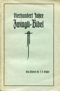 Vierhundert Jahre Zwingli-Bibel. 1524-1924 ; Denkschrift zum 400-jährigen Bestand der Zürcher Bibelübersetzung.