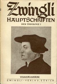 Zwingli, der Theologe, Teil 1. Kommentar Huldrych Zwinglis über die wahre und falsche Religion.