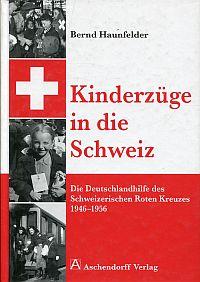 Kinderzüge in die Schweiz. Die Deutschlandhilfe des Schweizerischen Roten Kreuzes ; 1946 - 1956.