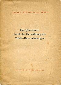 32 Jahre Industriellen-Arbeit. Ein Querschnitt durch die Entwicklung der Tobler-Unternehmungen.