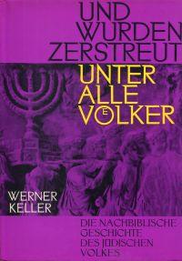 Und wurden zerstreut unter alle Völker. Die nachbiblische Geschichte des jüdischen Volkes.