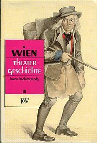 Wien - Theatergeschichte. von den Anfängen bis zum Ende des Ersten Weltkriegs.