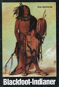 Blackfoot-Indianer. Buch zur Ausstellung im Staatl. Museum für Völkerkunde, München.